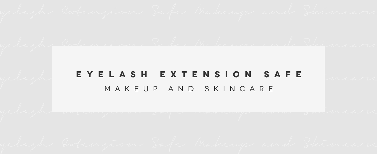 Eyelash Extension Safe Makeup and Skincare